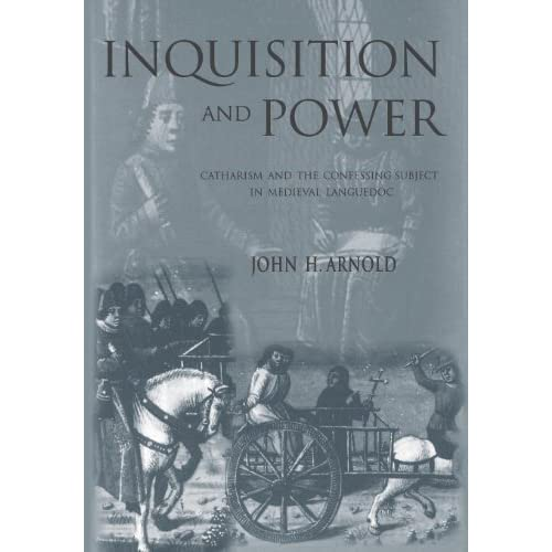 [Inquisition and Power: Catharism and the Confessing Subject in Medieval Languedoc] [By: Arnold, John H.] [July, 2001]
