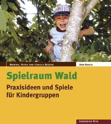 Spielraum Wald: Praxisideen und Spiele für Kindergruppen