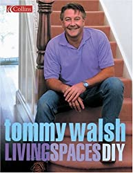 Tommy Walsh Living Spaces DIY (DIY (Collins)): Written by Tommy Walsh, 2004 Edition, (First Edition) Publisher: Collins [Hardcover]