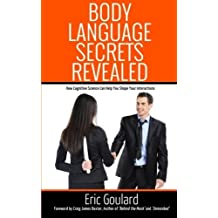 Body Language Secrets Revealed: How Cognitive Science Can Help You Shape Your Interactions by Eric Goulard (2013-09-27)
