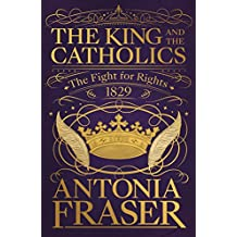 The King and the Catholics: The Fight for Rights 1829 (English Edition)
