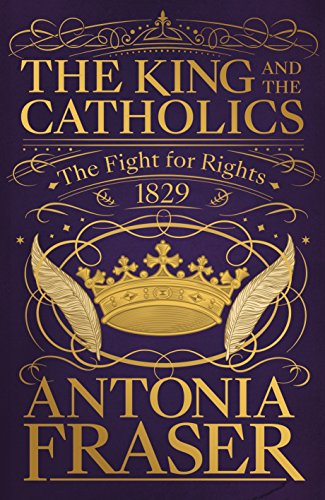 The King and the Catholics: The Fight for Rights 1829 (English Edition) por Antonia Fraser