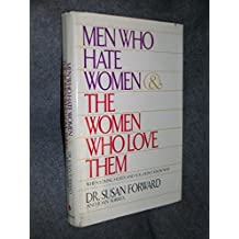 Men Who Hate Women and the Women Who Love Them: When Loving Hurts and You Don't Know Why by Susan Forward (1986-08-01)