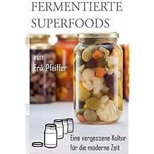 Fermentierte Superfoods: Eine vergessene Kultur für die moderne Zeit