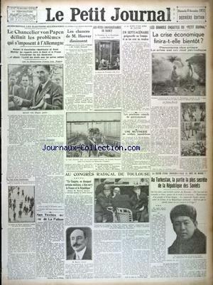 PETIT JOURNAL (LE) [No 25497] du 06/11/1932 - ELECTIONS ALLEMANDES - LE CHANCELIER VON PAPEN DEFINIT LES PROBLEMES QUI S'IMPOSENT A L'ALLEMAGNE - ELECTIONS - LES CHANCES DE HOOVER DIMINUENT - LES FAITS DIVERS - LA CRISE ECONOMIQUEFINIRA-T-ELLE BIENTOT - LA RUSSIE D'ASIE CHANGERA-T-ELLE LE SORT DU MONDE - AU CONGRES RADICAL DE TOULOUSE