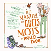 Petit manuel des gros mots de Roald Dahl par Roald Dahl