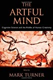 "All normal human beings alive in the last fifty thousand years appear to have possessed, in Mark Turner's phrase, ""irrepressibly artful minds."" Cognitively modern minds produced a staggering list of behavioral singularities--science, religion, mathem..."