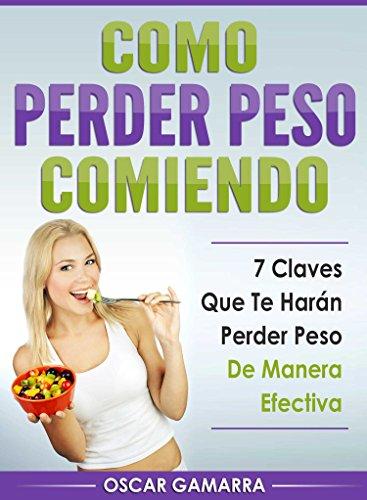 Como Perder Peso Comiendo: 7 Claves Que Te Harán Perder Peso de ...