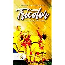Pasión Tricolor: Nuestra selección en los mundiales