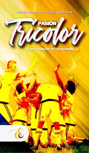 Pasión Tricolor: Nuestra selección en los mundiales por Adriana Bernal Mor