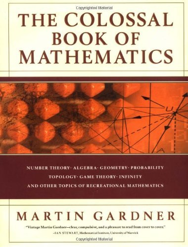 The Colossal Book of Mathematics: Classic Puzzles, Paradoxes, and Problems by Martin Gardner (2001-09-17)