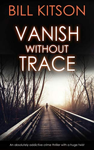 VANISH WITHOUT TRACE an absolutely addictive crime thriller with a huge twist (Detective Mike Nash Thriller Book 2) by [KITSON, BILL]