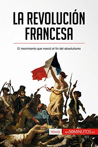 La Revolución francesa: El movimiento que marcó el fin del absolutismo (Historia) por 50Minutos.es