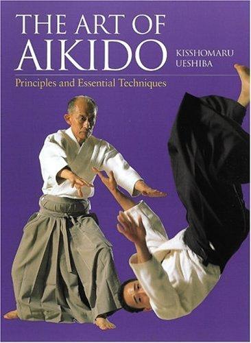 art-of-aikido-principles-and-essential-techniques-by-kisshomaru-ueshiba-2004-07-01