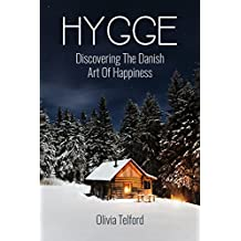 Hygge: Discovering The Danish Art Of Happiness – How To Live Cozily And Enjoy Life's Simple Pleasures (English Edition)