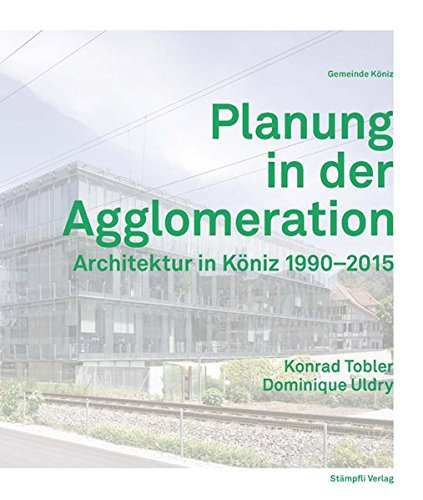 Planung in der Agglomeration: Architektur in Köniz 1990-2015