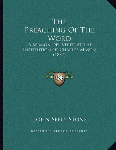 The Preaching of the Word: A Sermon Delivered at the Institution of Charles Mason (1837)