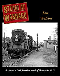 Steam at Washago: Action at a CNR junction north of Toronto in 1952 (English Edition)