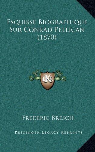 Esquisse Biographique Sur Conrad Pellican (1870)