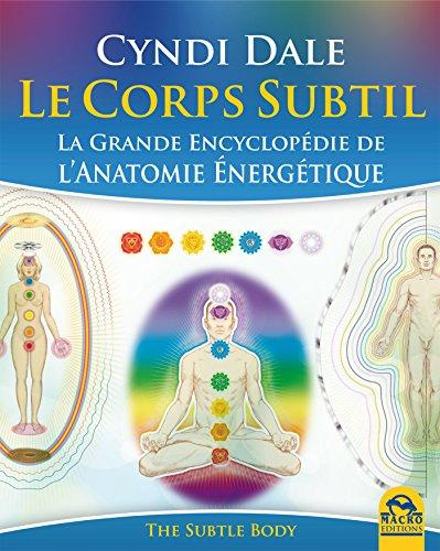 Télécharger Le Corps Subtil: La Grande Encyclopédie de l'anatomie énergétique PDF Ebook En Ligne