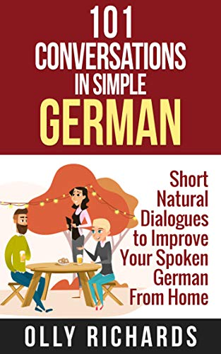 101 Conversations in Simple German: Short Natural Dialogues to Boost Your Confidence & Improve Your Spoken German