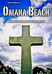 Omaha Beach: Eine Reise in die Gegenwart der Vergangenheit