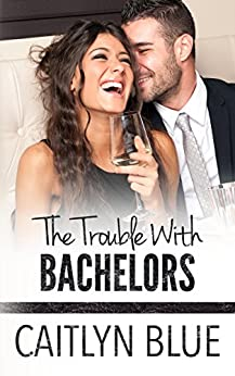 The Trouble With Bachelors (Windy City Bachelors Book 1) by [Blue, Caitlyn]