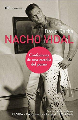 Nacho Vidal: Confesiones de una estrella del porno (MR Heterodoxia)