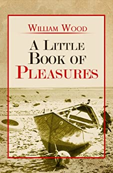 A Little Book of Pleasures by [Wood, William]