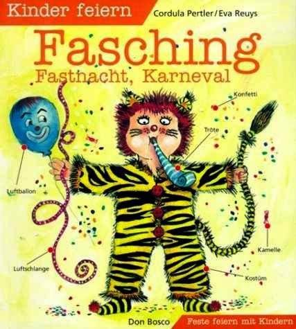 Kinder feiern Fasching, Fastnacht, Karneval (Feste feiern mit Kindern) [Illustrierte Ausgabe]