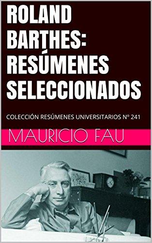 ROLAND BARTHES: RESÚMENES SELECCIONADOS: COLECCIÓN RESÚMENES UNIVERSITARIOS Nº 241 por Mauricio Fau