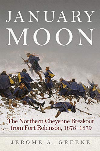 January Moon: The Northern Cheyenne Breakout from Fort Robinson, 1878-1879