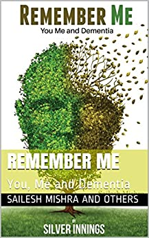 Remember ME: You, Me and Dementia by [and others, Sailesh Mishra, Mishra, Sailesh ]