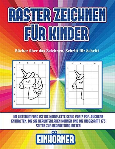 Bücher über das Zeichnen, Schritt für Schritt (Raster zeichnen für Kinder - Einhörner): Dieses Buch bringt Kindern bei, wie man Comic-Tiere mit Hilfe von Rastern zeichnet