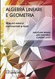 Algebra lineare geometria. Quiz ed esercizi commentati e risolti