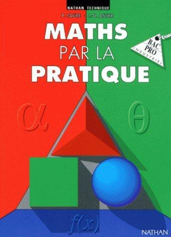 Maths par la pratique : Bac pro industriel par Paul Faure, J. D. Astier