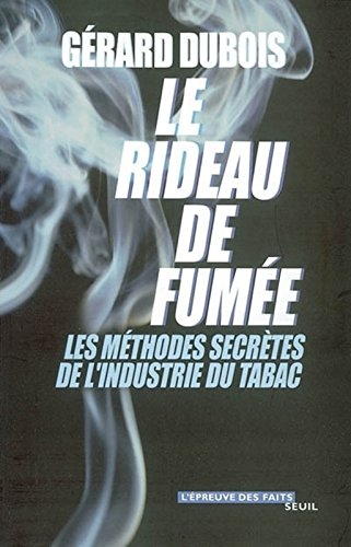 Le Rideau de fumée. Les méthodes secrètes de l'industrie du tabac par Gérard Dubois