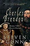Charles Brandon: Henry VIII's Closest Friend - Steven Gunn