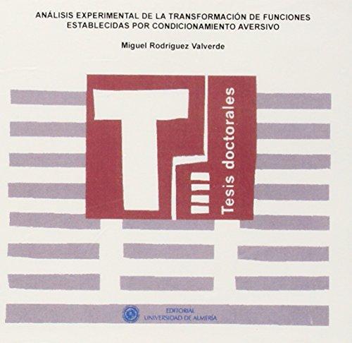 Análisis experimental de la transformación de funciones establecidas por condicionamiento aversivo (Tesis Doctorales (Edición Electrónica)) por Miguel Rodríguez Valverde