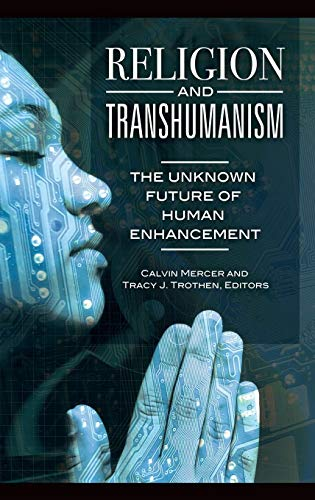 Religion and Transhumanism: The Unknown Future of Human Enhancement -