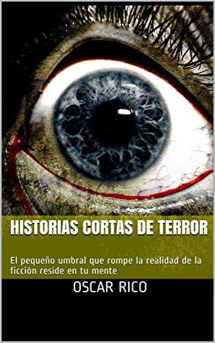 Historias cortas de terror: El pequeño umbral que rompe la realidad de la ficción reside en tu mente por Oscar Rico