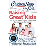 Chicken Soup for the Soul: Raising Great Kids: 101 Stories about Sharing Values from Generation to Generation by Amy Newmark (2015-09-08)