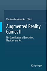 Augmented Reality Games II: The Gamification of Education, Medicine and Art Kindle Edition