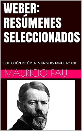 WEBER: RESÚMENES SELECCIONADOS: COLECCIÓN RESÚMENES UNIVERSITARIOS Nº 120 por Mauricio Fau