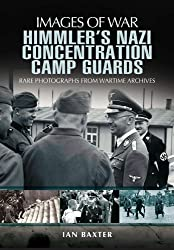 Himmler's Nazi Concentration Camp Guards (Images of War)