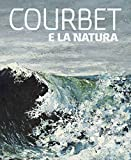 Courbet e la natura. Ediz. illustrata