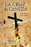 La cruz de ceniza: un estremecedor viaje por el fanatismo ...
