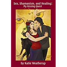 Sex, Shamanism, and Healing: My Kissing Quest