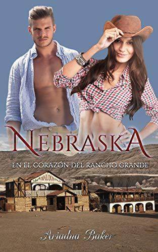 Nebraska. En el corazón del rancho grande. (Spanish Edition)
