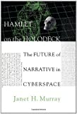 Hamlet on the Holodeck: The Future of Narrative in Cyberspace by Janet H. Murray (1997-07-16)